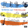BABIES GO THE POLICE